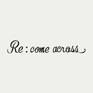 Re:come across(リカムアクロス)